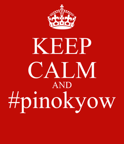 Poster: KEEP CALM AND #pinokyow