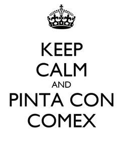 Poster: KEEP CALM AND PINTA CON COMEX