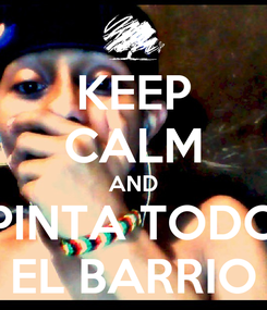 Poster: KEEP CALM AND PINTA TODO EL BARRIO