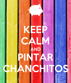 Poster: KEEP CALM AND PINTAR CHANCHITOS