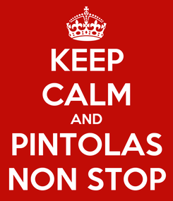 Poster: KEEP CALM AND PINTOLAS NON STOP