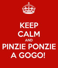 Poster: KEEP CALM AND PINZIE PONZIE A GOGO!