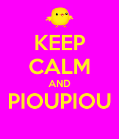 Poster: KEEP CALM AND PIOUPIOU