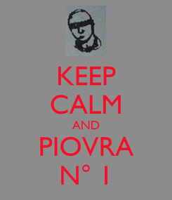 Poster: KEEP CALM AND PIOVRA N° 1