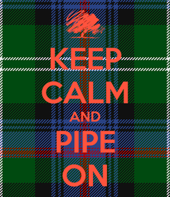 Poster: KEEP CALM AND PIPE ON