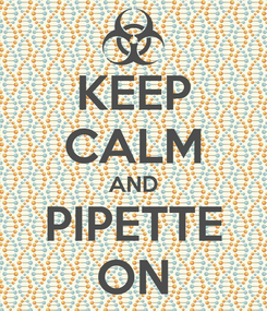 Poster: KEEP CALM AND PIPETTE ON