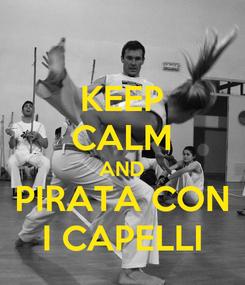 Poster: KEEP CALM AND PIRATA CON I CAPELLI