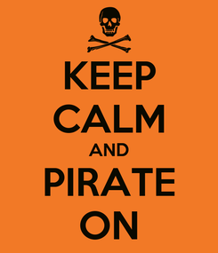 Poster: KEEP CALM AND PIRATE ON