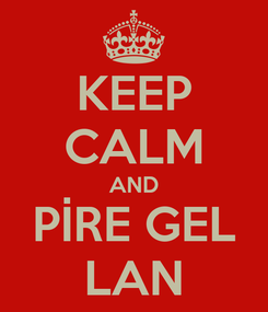 Poster: KEEP CALM AND PİRE GEL LAN