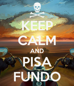 Poster: KEEP CALM AND PISA FUNDO