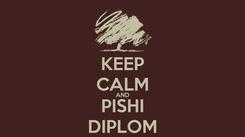 Poster: KEEP CALM AND PISHI DIPLOM