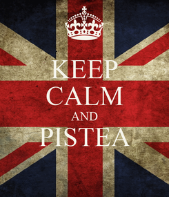 Poster: KEEP CALM AND PISTEA