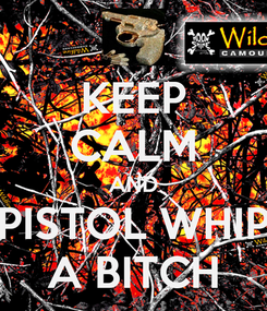 Poster: KEEP CALM AND PISTOL WHIP A BITCH