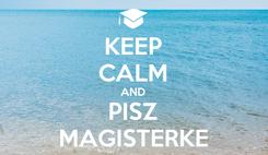 Poster: KEEP CALM AND PISZ MAGISTERKE