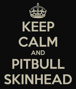 Poster: KEEP CALM AND PITBULL SKINHEAD