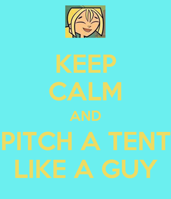 Poster: KEEP CALM AND PITCH A TENT LIKE A GUY