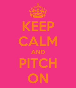 Poster: KEEP CALM AND PITCH ON