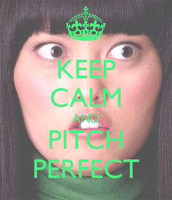 Poster: KEEP CALM AND PITCH PERFECT