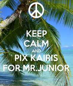 Poster: KEEP CALM AND PIX KAIRIS FOR MR.JUNIOR