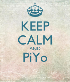 Poster: KEEP CALM AND PiYo