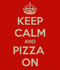 Poster: KEEP CALM AND PIZZA  ON