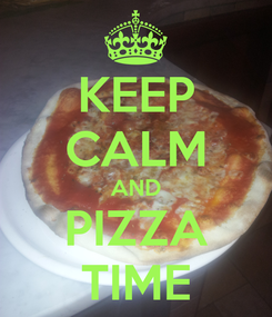 Poster: KEEP CALM AND PIZZA TIME