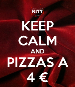 Poster: KEEP CALM AND PIZZAS A 4 €