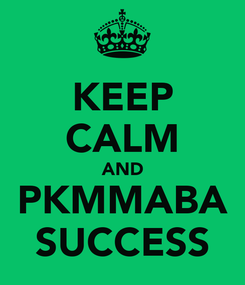 Poster: KEEP CALM AND PKMMABA SUCCESS