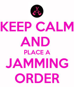 Poster: KEEP CALM AND  PLACE A JAMMING ORDER