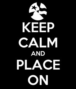 Poster: KEEP CALM AND PLACE ON