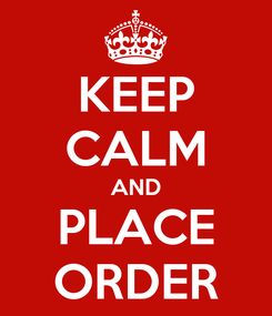 Poster: KEEP CALM AND PLACE ORDER