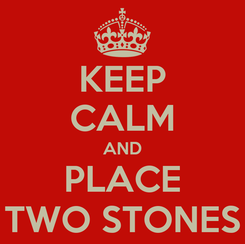 Poster: KEEP CALM AND PLACE TWO STONES