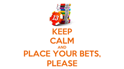 Poster: KEEP CALM AND PLACE YOUR BETS, PLEASE