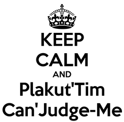 Poster: KEEP CALM AND Plakut'Tim Can'Judge-Me
