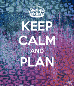 Poster: KEEP CALM AND PLAN