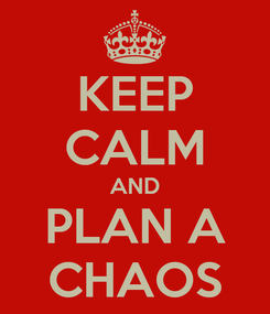 Poster: KEEP CALM AND PLAN A CHAOS