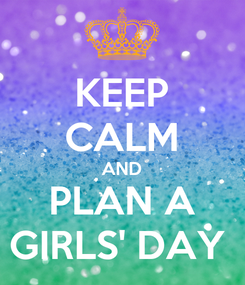 Poster: KEEP CALM AND PLAN A GIRLS' DAY