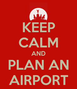 Poster: KEEP CALM AND PLAN AN AIRPORT