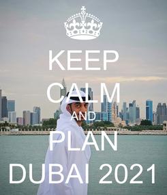 Poster: KEEP CALM AND PLAN DUBAI 2021