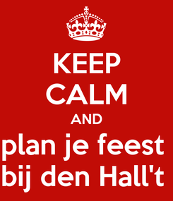 Poster: KEEP CALM AND plan je feest  bij den Hall't