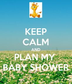Poster: KEEP CALM AND PLAN MY  BABY SHOWER