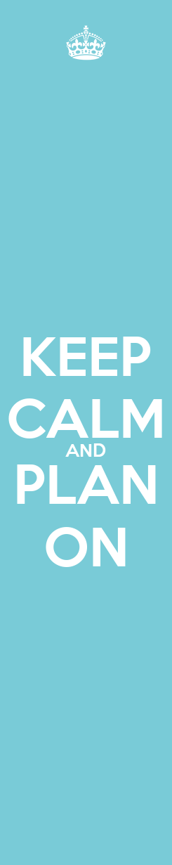 Poster: KEEP CALM AND PLAN ON