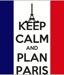 Poster: KEEP CALM AND PLAN PARIS