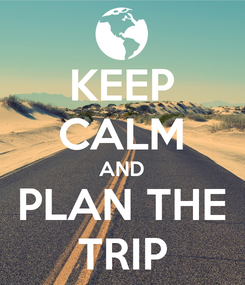 Poster: KEEP CALM AND PLAN THE TRIP