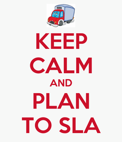 Poster: KEEP CALM AND PLAN TO SLA