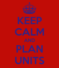 Poster: KEEP CALM AND PLAN UNITS