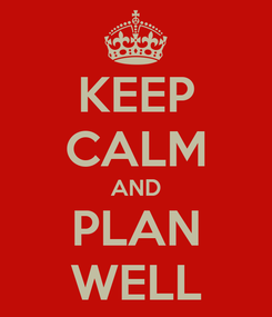 Poster: KEEP CALM AND PLAN WELL
