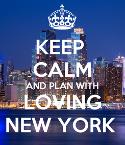 Poster: KEEP  CALM AND PLAN WITH LOVING NEW YORK