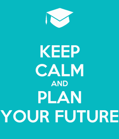 Poster: KEEP CALM AND PLAN YOUR FUTURE
