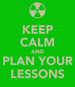 Poster: KEEP CALM AND PLAN YOUR LESSONS